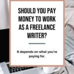 Should You Pay Money to Work as a Freelance Writer? 2