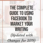 The Complete Guide to using Facebook to Market your Writing (Updated with Changes for 2019) 2