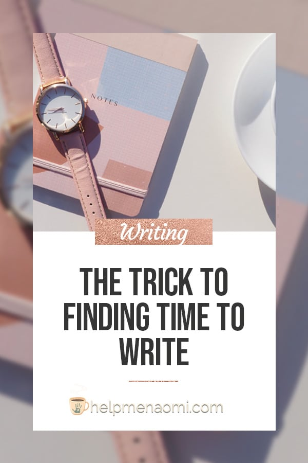 The Trick to Finding Time to Write blog title overlay