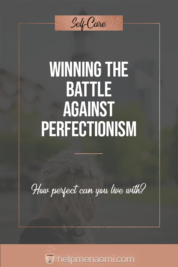 Winning the battle against perfectionism - how perfect can you live with blog title overlay