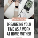 Organizing Your Time as a Work At Home Mother 2