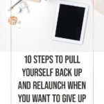 10 Steps to Pull Yourself Back Up and Relaunch when you want to Give Up 1