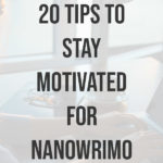 20 Tips to Stay Motivated for NaNoWriMo 1