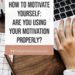 How to Motivate Yourself -- Are you Using Your Motivation Properly? 2
