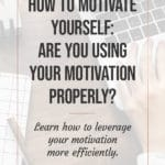 How to Motivate Yourself -- Are you Using Your Motivation Properly? 3