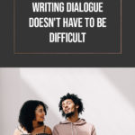 Writing Dialogue Doesn't Have to Be Difficult 2