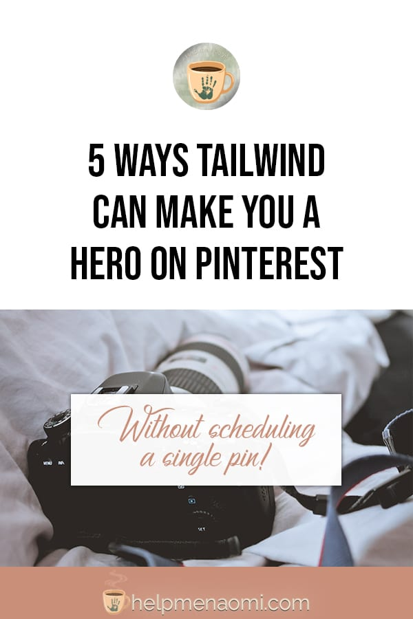 5 Ways Tailwind can make you a hero on Pinterest (without scheduling a single pin)
