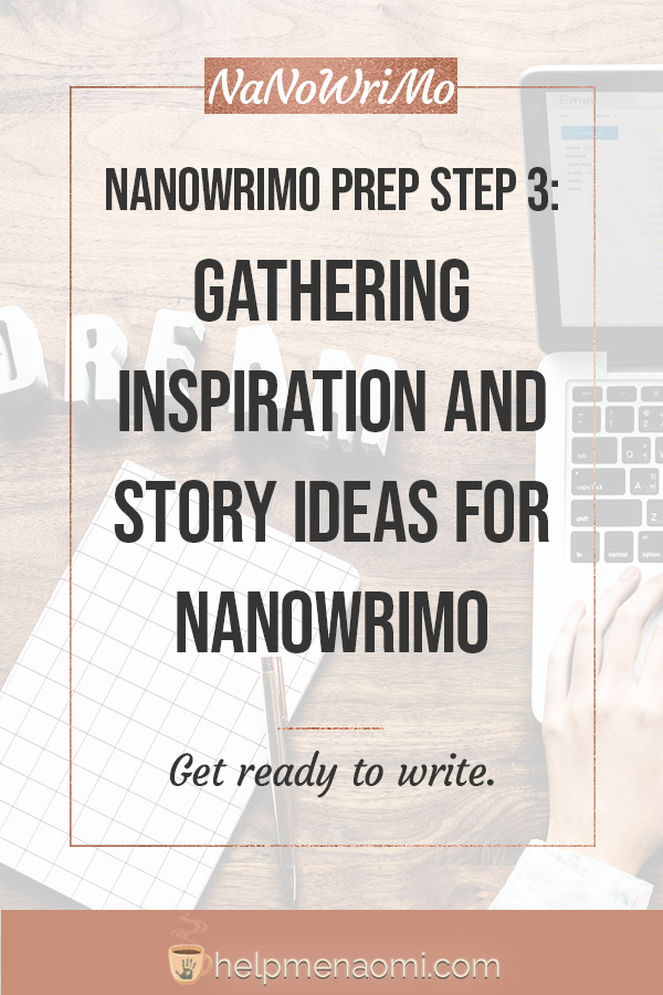 NaNoWriMo Prep Step 3: Gathering Inspiration and Story Ideas for NaNoWriMo blog title overlay