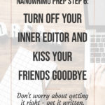 NaNoWriMo Prep Step 6: Turn off your Inner Editor for NaNoWriMo and Kiss your Friends Goodbye 1