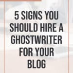 5 Signs You Should Hire a Ghostwriter for your Blog 3