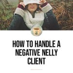 How to Handle a Negative Nelly Client 2