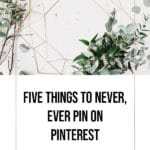 Pinterest Mistakes to avoid: 5 Things you Should Never, Ever Pin on Pinterest 1
