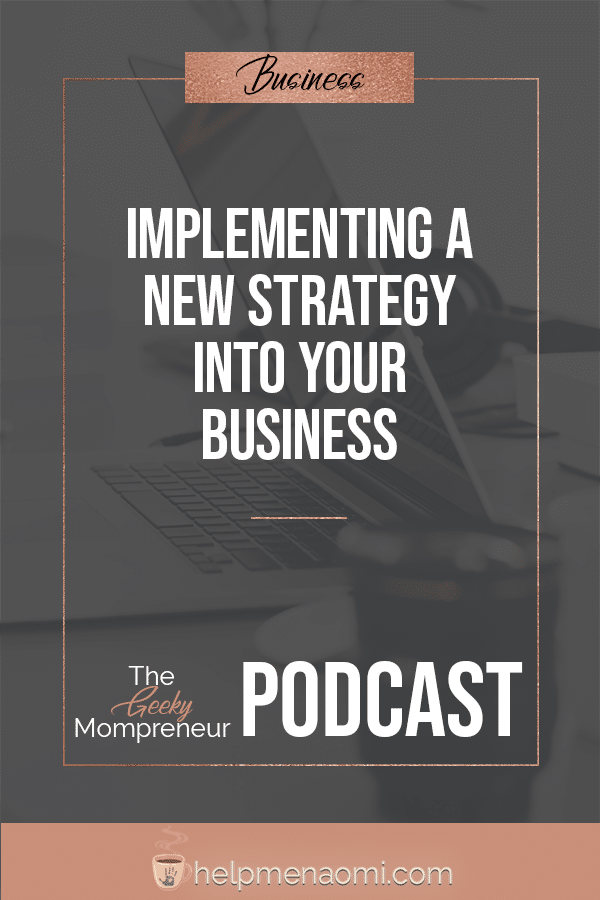Geeky Mompreneur - Episode 4 - Implement a new Strategy into your Business