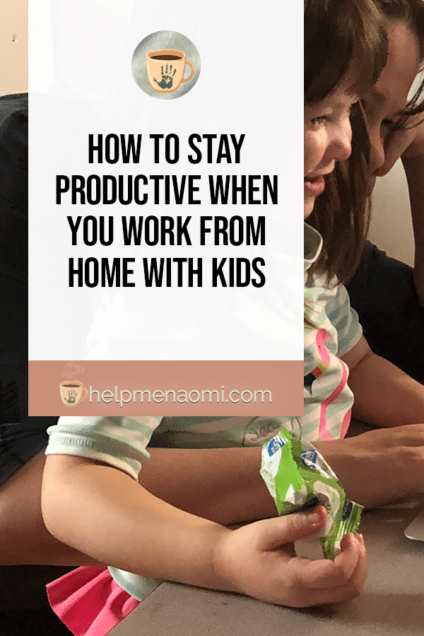 How to Stay Productive when you Work from Home with Kids