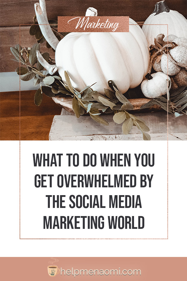 What to do when you get Overwhelmed by the Social Media Marketing World