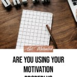 How to Motivate Yourself -- Are you Using Your Motivation Properly? 1