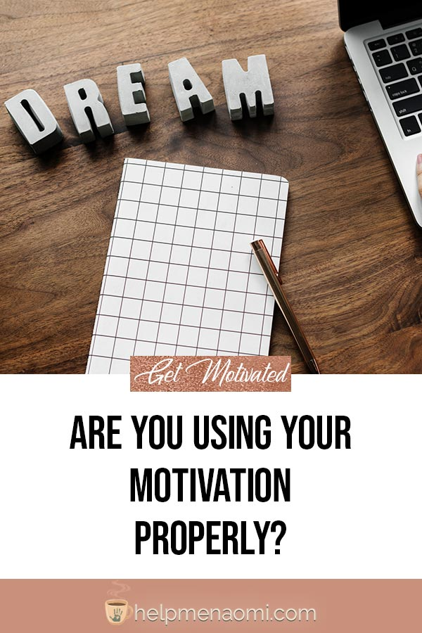 Are you using your motivation properly