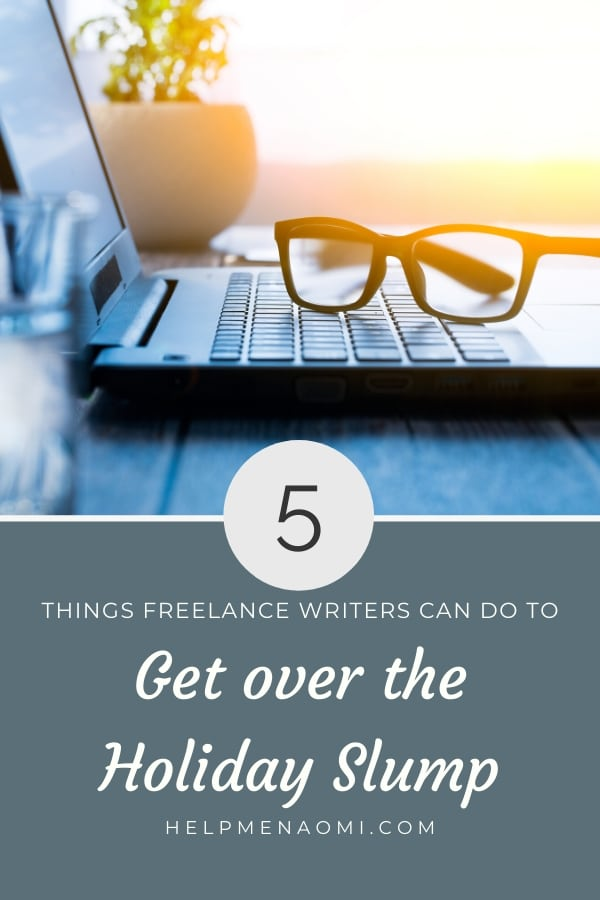 5 Things Freelance Writers can do to Get Over the Holiday Slump blog title overlay