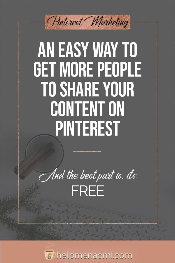 An Easy Way to Get More People to Share your Content on Pinterest