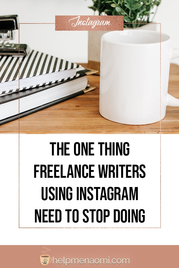 The One Thing Freelance Writers Using Instagram Need to Stop Doing blog title overlay