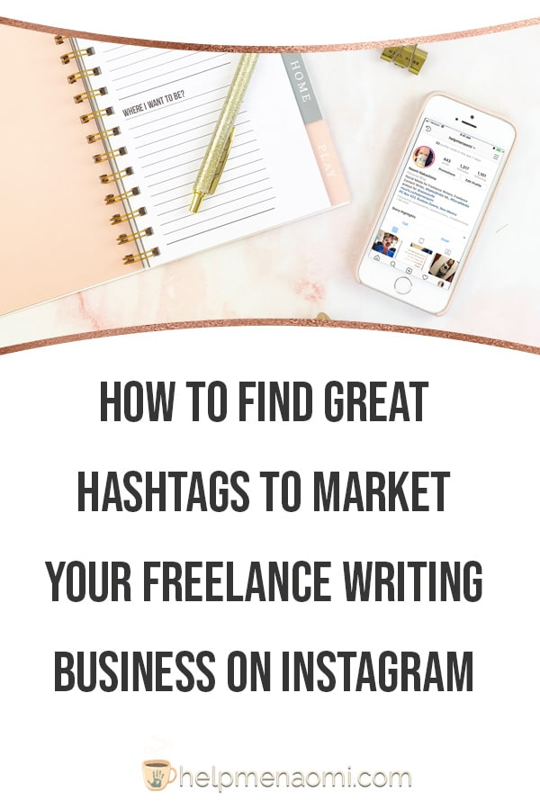 How to Find Great Hashtags to Market your Freelance Writing Business on Instagram blog title overlay