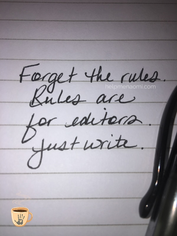 Forget the rules. Rules are for editors. Just write.