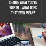 Charge what you're Worth... What Does that Even Mean? 1